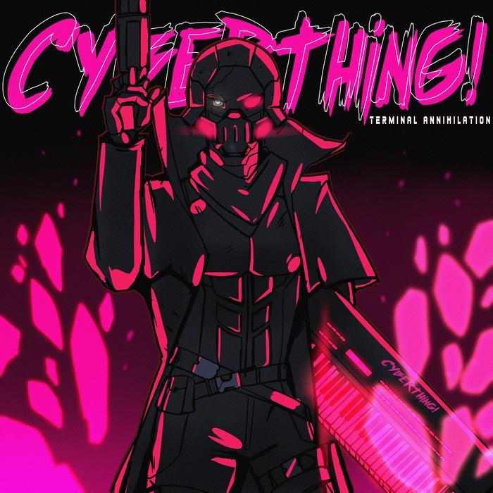 Альбом 'CYBERTHING! - Terminal Annihilation' (2018) Darksynth, Synthwave, Outrun, Retrowave, Киберпанк, Newretrowave